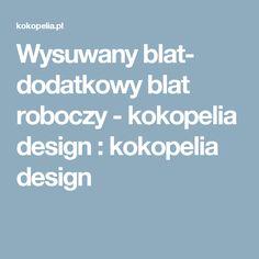 Wysuwany blat- dodatkowy blat roboczy - kokopelia design : kokopelia design