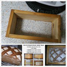 Holzbackrahmen ♡ Einen Brotbackrahmen zu bauen   ist nicht allzu schwer.   Das Material bekommt man eigentlich   in jedem Baumarkt.     Am besten ...