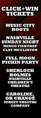 CLICK+WIN Tickets!! Music City Roots, Lightning 100 Nashville Sunday Night with Mingo Fishtrap and Clay McClinton at 3rd & Lindsley Nashville, Friends Of Warner Parks Full Moon Pickin' Party, Nashville Children's Theatre Sherlock Holmes, Street Theatre Company Caroline, or Change! ENTER NOW!
