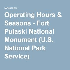 Operating Hours & Seasons - Fort Pulaski National Monument (U.S. National Park Service)