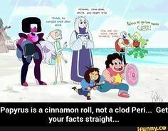 Papyrus is a cinnamon roll, not a clod Peri... Get your facts straight...