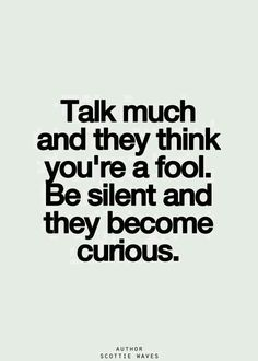 Talk much and they think you're a fool. Be silent and they become curious. Or don't care what they think but prove with your brain that they were the fools to misjudge you. The Words, Cool Words, Inspirational Quotes Pictures, Great Quotes, Motivational Quotes, Words Quotes, Me Quotes, Sayings, Wisdom Quotes