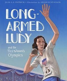 Lon-Armed Lady and the First Women's Olympics by Jean L.S. Patrick and Adam Gustavson, 2017
