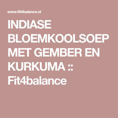 INDIASE BLOEMKOOLSOEP MET GEMBER EN KURKUMA :: Fit4balance Soup Recipes, Nom Nom, Low Carb, Yoga, Medicine, Scale, Turmeric, Medical, Soap Recipes