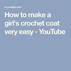 How to make a girl's crochet coat very easy - YouTube