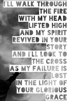 Glorious Ruins <3 I'll walk through the fire with my head lifted high!!! & My spirit revived in your story!!! WOW!