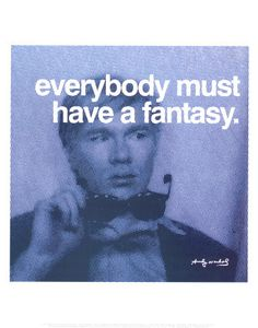Everybody must have a fantasy.