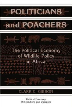 Politicians and poachers : the political economy of wildlife policy in Africa / Clark C. Gibson