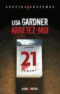Critiques, citations, extraits de Arrêtez-moi de Lisa Gardner. Charlie va mourir le 21 janvier, dans quatre jours. Elle le sent, et c...