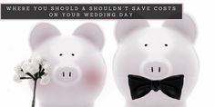 Where you Should and Shouldn't Save Costs on your Wedding Day