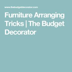 Furniture Arranging Tricks | The Budget Decorator