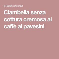 Ciambella senza cottura cremosa al caffè ai pavesini