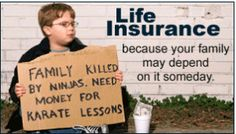This ones just plain funny. Im gonna hang this in my office, I think it'll help me sell more life insurance!