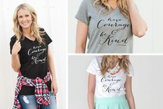 HAVE COURAGE GRAPHIC TEES  Have Courage And Be Kind - Women's V-Neck Graphic Tees.  STARTING AT    46% OFF
