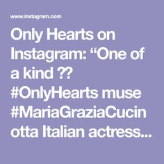 """Only Hearts on Instagram: """"One of a kind ♥️ #OnlyHearts muse #MariaGraziaCucinotta Italian actress and heartthrob."""""""