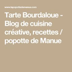Tarte Bourdaloue - Blog de cuisine créative, recettes / popotte de Manue