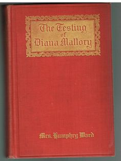 The Testing of Diana Mallory by Mrs. Humphry Ward 1908 1st Ed. Rare Book!