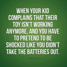 Hahaha! Somehow I've convinced my children that only daddy can change the batteries. So by the time he gets home from work they've forgotten all about it.