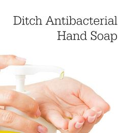 Antibacterial soaps are completely unnecessary and a waste of money—and they could be harming your family.