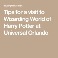 Tips for a visit to Wizarding World of Harry Potter at Universal Orlando