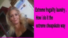 Extreme frugality laundry . How i do it the extreme cheapskate way