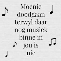 Moenie doodgaan terwyl daar nog musiek binne in jou is nie Great Quotes, Quotes To Live By, Me Quotes, Afrikaanse Quotes, Dutch Quotes, Wedding Quotes, Spoken Word, Word Porn, Music Quotes