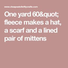 "One yard 60"" fleece makes a hat, a scarf and a lined pair of mittens"