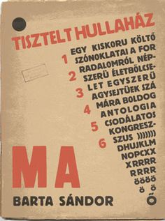 """""""Kassák and Uitz found Ma to promote modernist art, international and Hungarian. In 1920, Ma is banned and Kassák moves to Vienna, where he continues to produce the journal for a Hungarian audience until 1926..."""" Dada & Modernist Magazines.com/journals ...'firm stand against war' (Passuth)"""