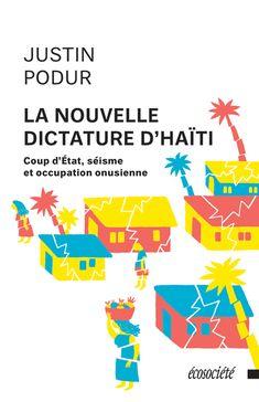 La nouvelle dictature d'Haïti : coup d'état, séisme et occupation onusienne / Justin Podur - http://boreal.academielouvain.be/lib/item?id=chamo:1897033&theme=UCL