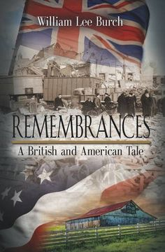 REMEMBRANCES: A British and American Tale by William Lee Burch, http://www.amazon.com/dp/1621412393/ref=cm_sw_r_pi_dp_HwNXpb08DKPGG