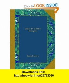 Dante Et Goethe Dialogues (French Edition) Daniel Stern ,   ,  , ASIN: B005GG4WWK , tutorials , pdf , ebook , torrent , downloads , rapidshare , filesonic , hotfile , megaupload , fileserve