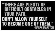 Push your way through the obstacles. You'll find there is always a way around them.