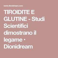 TIROIDITE E GLUTINE - Studi Scientifici dimostrano il legame • Dionidream Full Body, Body Care, Health And Wellness, The Cure, Medicine, Studio, Fitness, Food, Sport