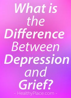 """Grief is a normal human emotion while depression is an illness but with overlapping symptoms but how does one tell the difference between grief and depression?"" www.HealthyPlace.com"