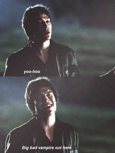 Ian Somerhalder as Damon Salvatore on The Vampire Diaries. I love this scene; it's so hilarious how he's so sarcastic.