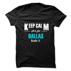 Keep Calm and Let  ⃝ DALLAS Handle ItThis shirt is a MUST HAVE. NOT Available in any Stores.   Choose your color, style and Buy it now!white shirt,tees,cheap tee shirts