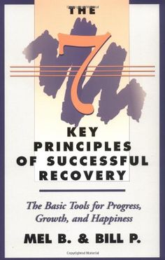 The 7 Key Principles of Successful Recovery: The Basic Tools for Progress, Growth, and Happiness by Mel B.