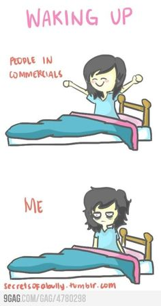 Wake Up In The Morning, sooo totally me!!