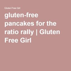 gluten-free pancakes for the ratio rally | Gluten Free Girl