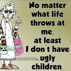 That's for sure. I may be a hot mess but my babies are good looking kids!