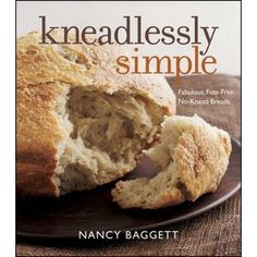Kneadlessly Simple: Fabulous, Fuss-Free, No-Knead Breads - Available through Health Management Books