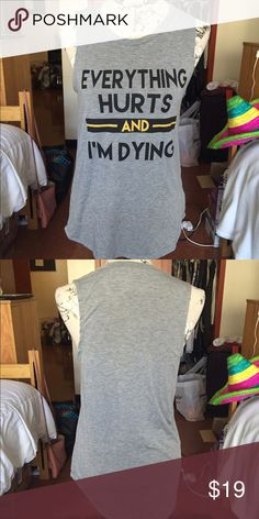 Gym muscle shirt Everything hurts and I'm dying graphic muscle tee, perf for the gym! #mylifestory size M, fits true Forever 21 Tops Muscle Tees