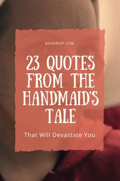 23 quotes from The Handmaid's Tale that will destroy you.