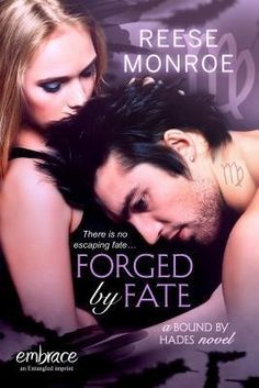 Forged by Fate by Reese Monroe / Lynn Rush | Bound by Hades, BK#1 | Publisher: Entangled - Embrace | Release Date: November 2013 | www.ReeseMonroe.net | New Adult #Paranormal