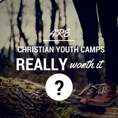 http://christiancamppro.com/christian-youth-camps-really-worth/ - Are Christian Youth Camps Really Worth It?