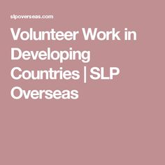 Volunteer Work in Developing Countries | SLP Overseas