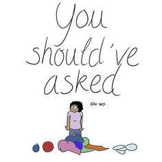 You should've asked.