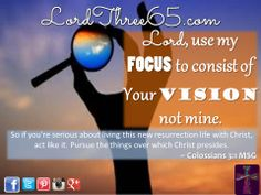 ~ Colossians 3:1 MSG #LordThree65 LordThree65.com | Order your 2014 Lord Use Me Wall Calendar & Weekly Pocket Planner at LordThree65.com today! Like us on Facebook: LordThree65 | Follow us on Twitter: @Lord Three65 | Follow us on Instagram: LordThree65 | Follow us on Google+: LordThree65