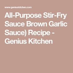 All-Purpose Stir-Fry Sauce Brown Garlic Sauce) Recipe - Genius Kitchen
