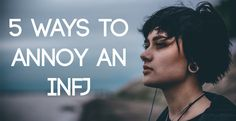 5 Ways to Annoy An INFJ - Psychology Junkie